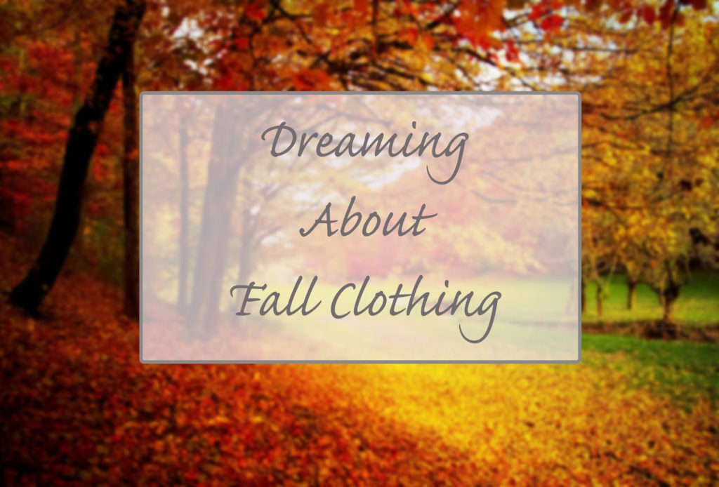 Dreaming About Fall Clothing